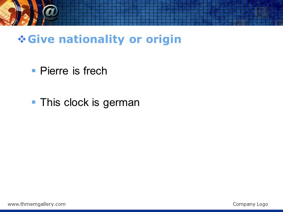 Give nationality or origin Pierre is frech This clock is german