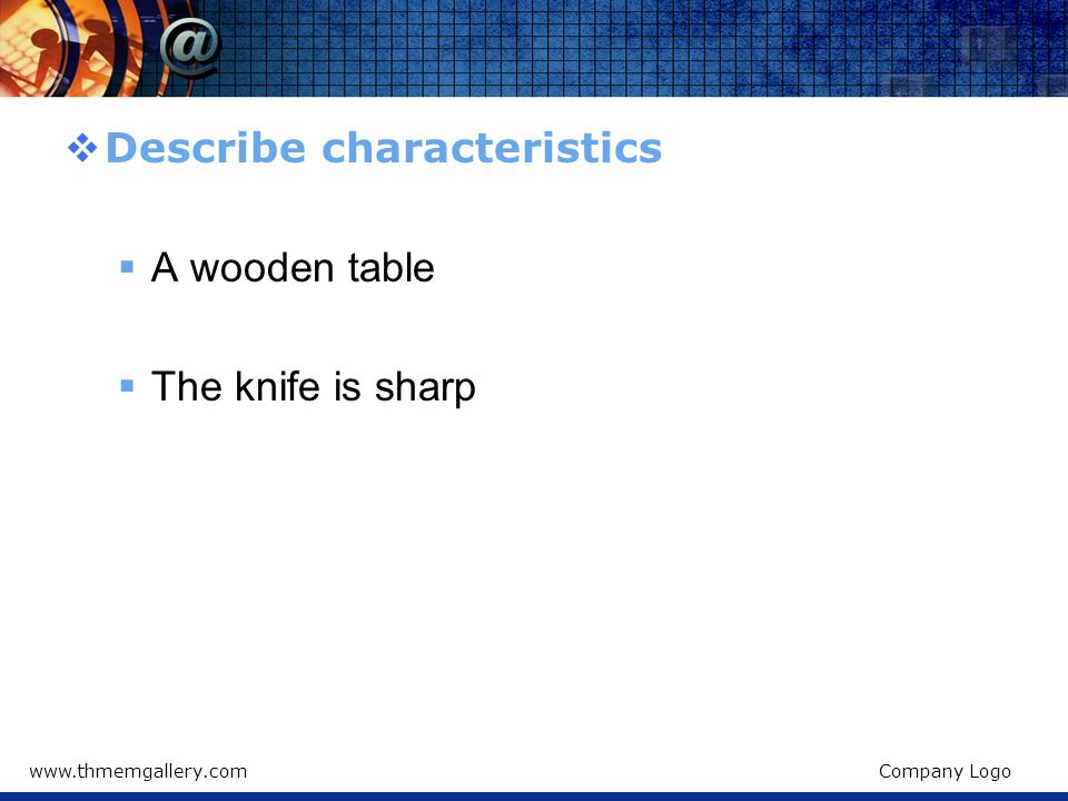 Describe characteristics A wooden table The knife is sharp