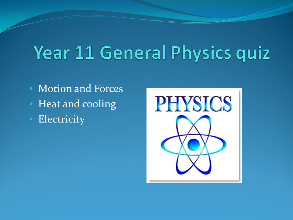 Year 11 General Physics quiz