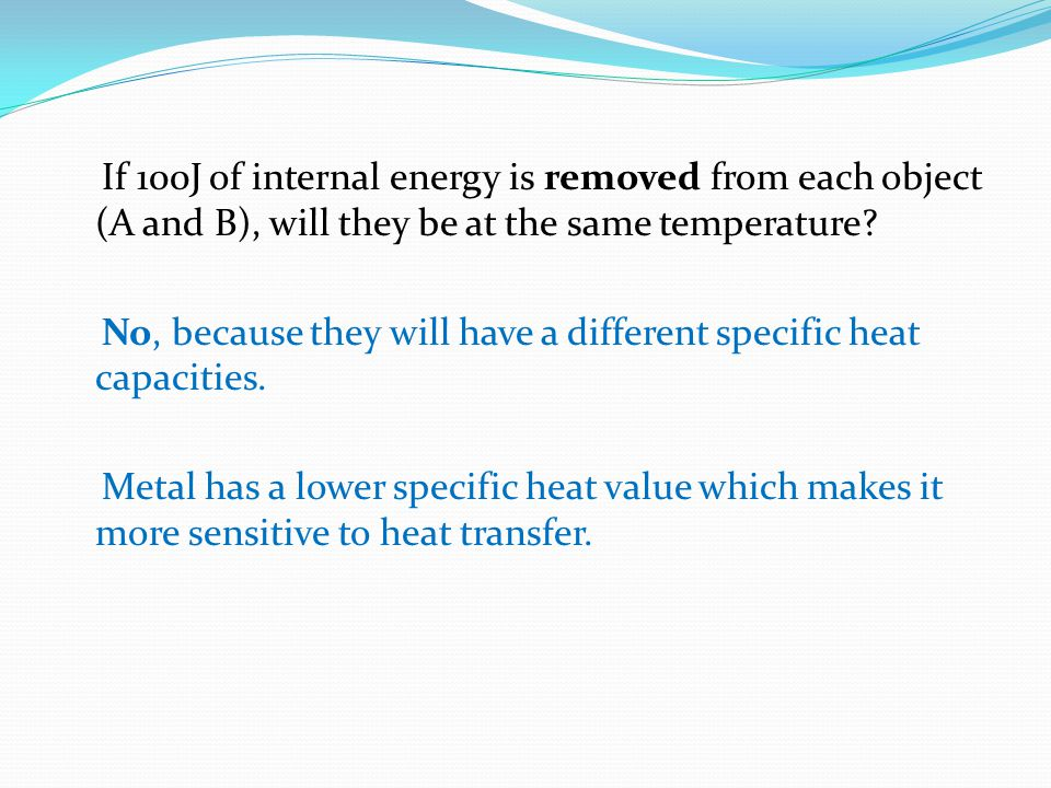 If 100J of internal energy is removed from each object (A and B), will they be at the same temperature.