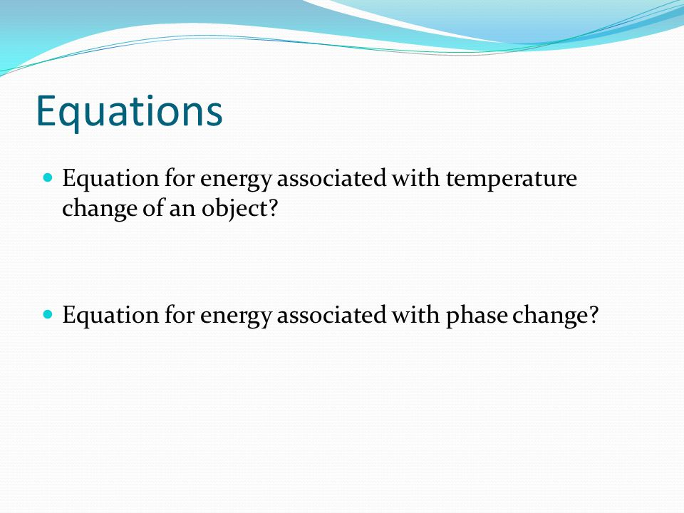 Equations Equation for energy associated with temperature change of an object.
