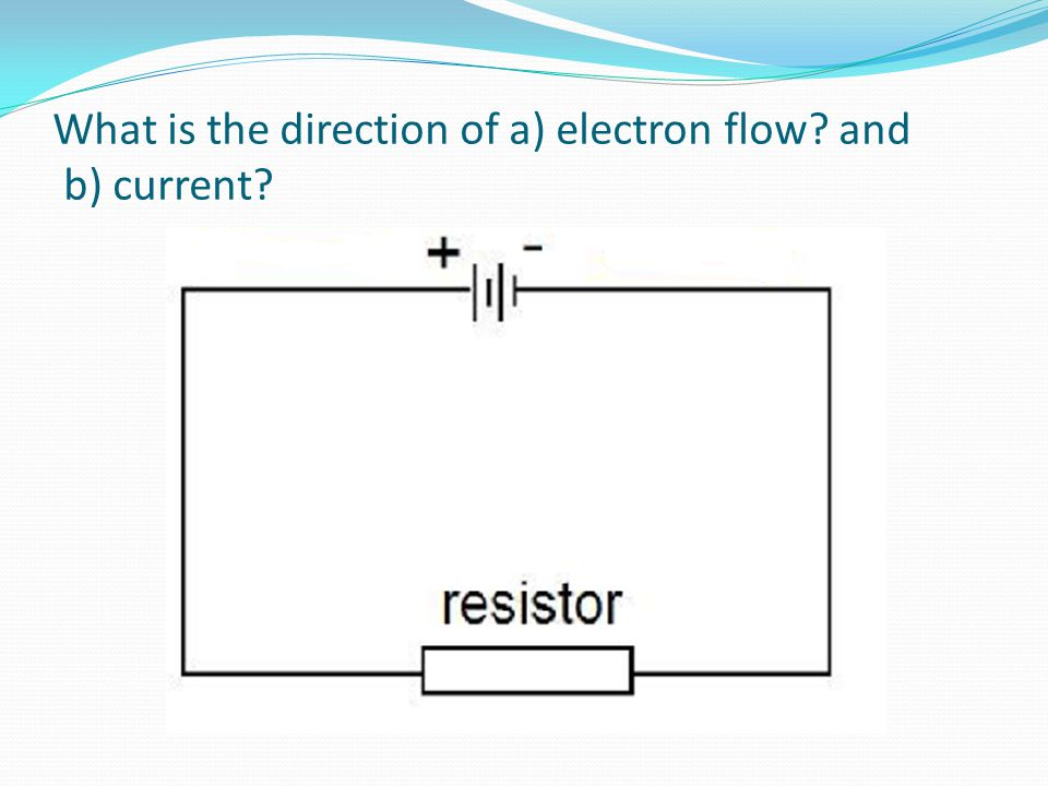What is the direction of a) electron flow and b) current