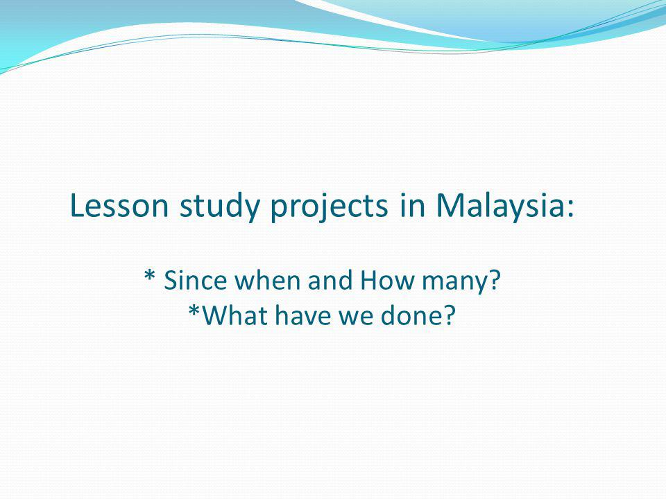 Lesson study projects in Malaysia:. Since when and How many