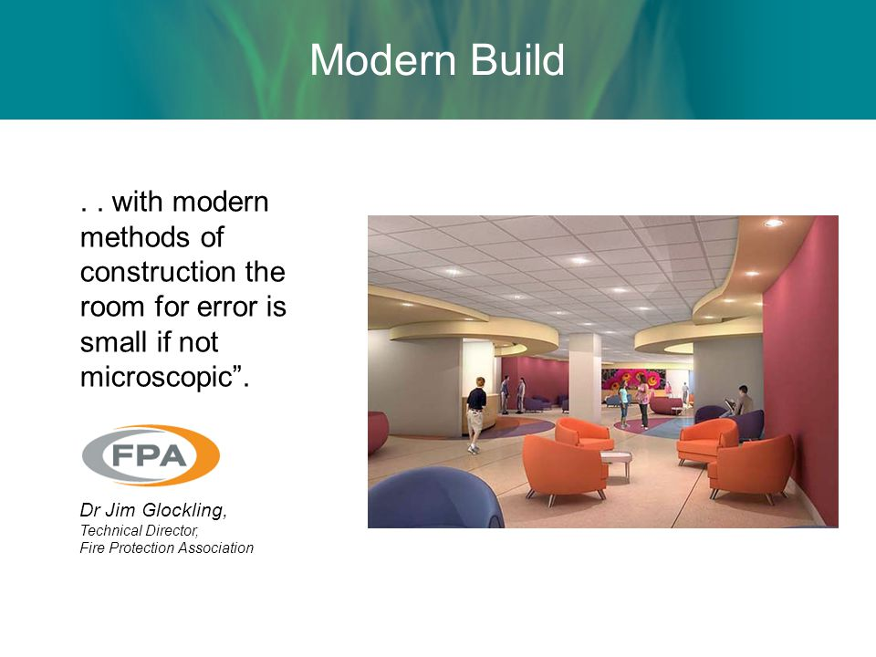 Modern Build . . with modern methods of construction the room for error is small if not microscopic .