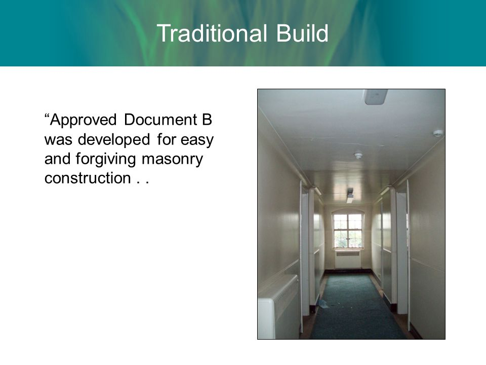 Traditional Build Approved Document B was developed for easy and forgiving masonry construction . .