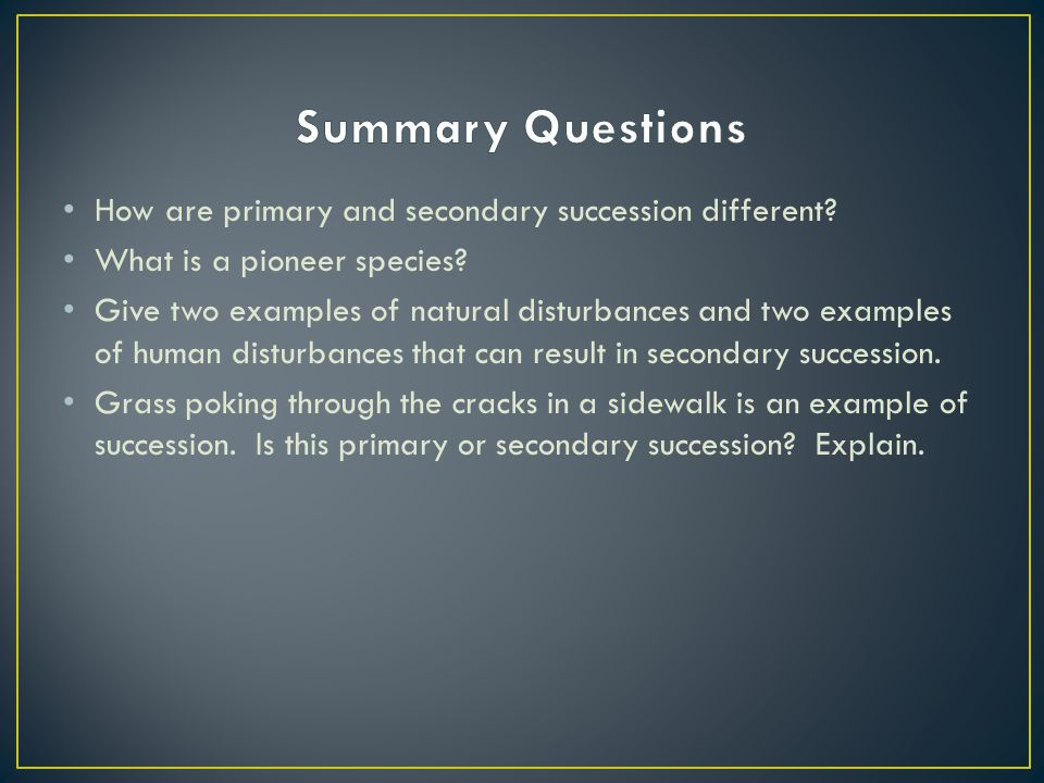 Summary Questions How are primary and secondary succession different