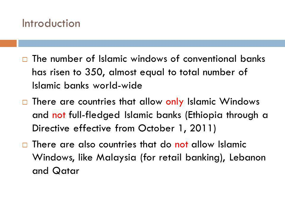 Introduction The number of Islamic windows of conventional banks has risen to 350, almost equal to total number of Islamic banks world-wide.