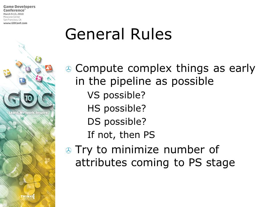 General Rules Compute complex things as early in the pipeline as possible. VS possible HS possible