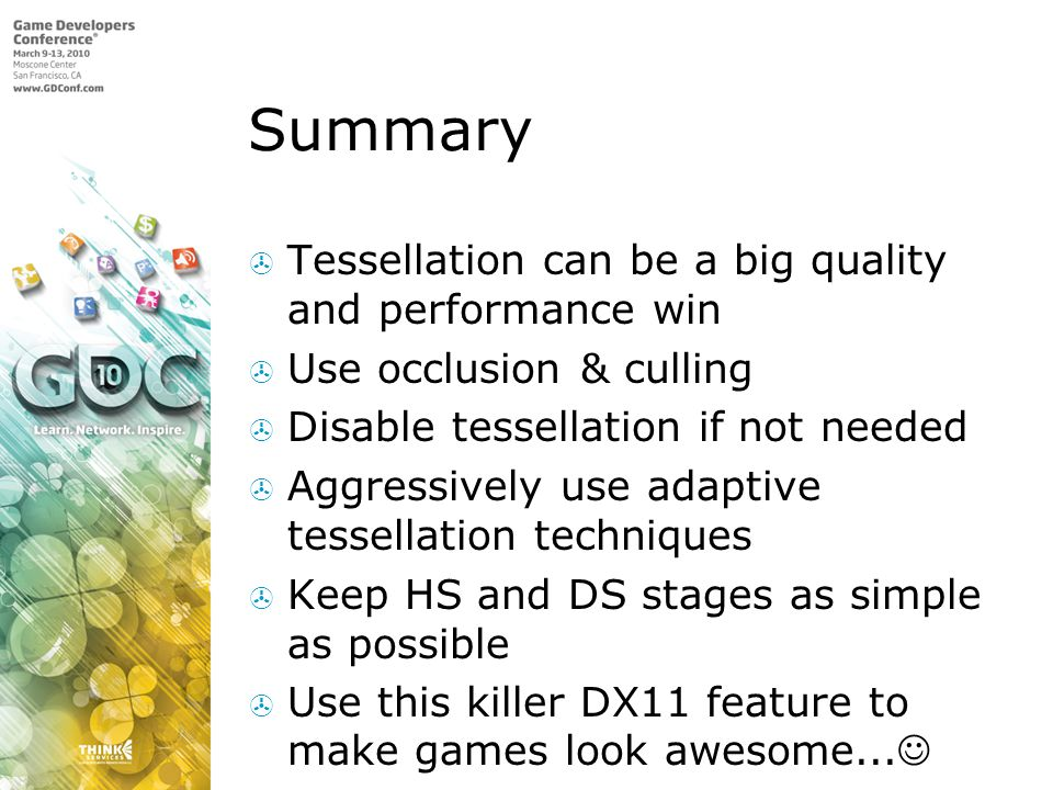 Summary Tessellation can be a big quality and performance win