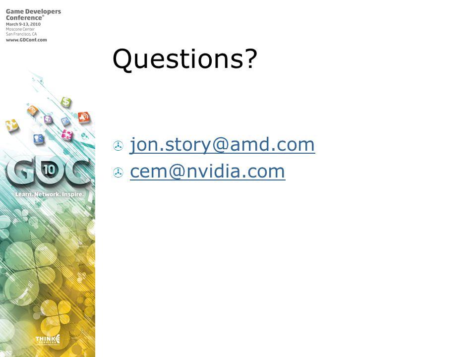 Questions jon.story@amd.com cem@nvidia.com