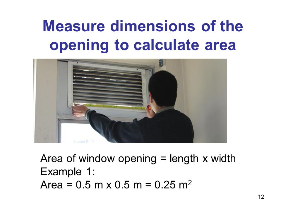 Measure dimensions of the opening to calculate area