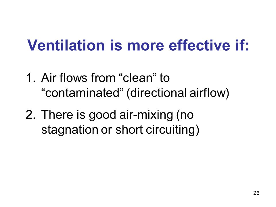 Ventilation is more effective if: