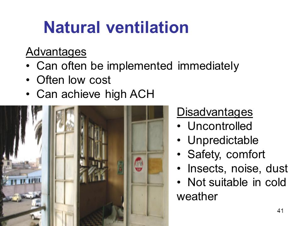Natural ventilation Advantages Can often be implemented immediately