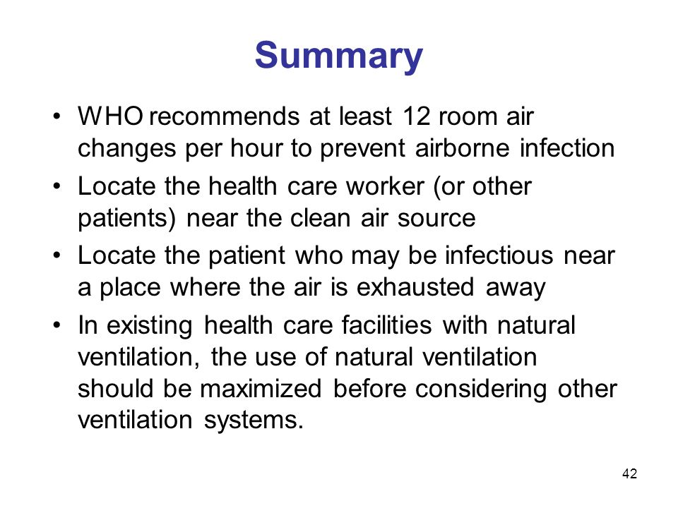 Summary WHO recommends at least 12 room air changes per hour to prevent airborne infection.