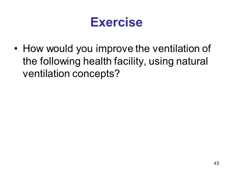 Exercise How would you improve the ventilation of the following health facility, using natural ventilation concepts