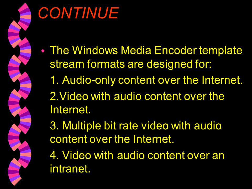 CONTINUE The Windows Media Encoder template stream formats are designed for: 1. Audio-only content over the Internet.