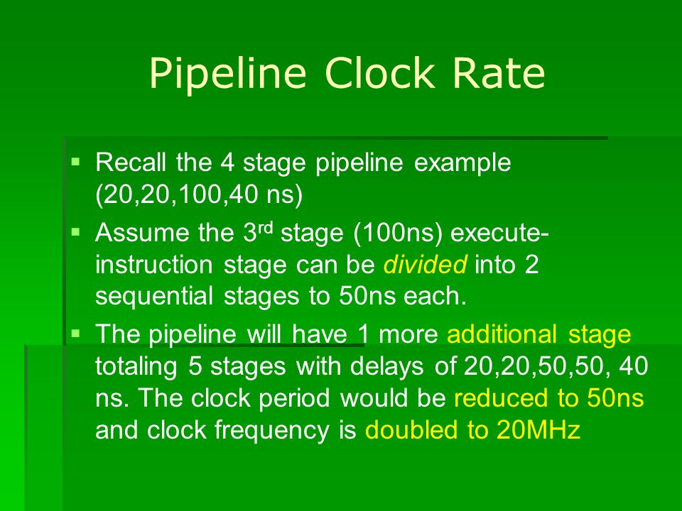 Pipeline Clock Rate Recall the 4 stage pipeline example (20,20,100,40 ns)