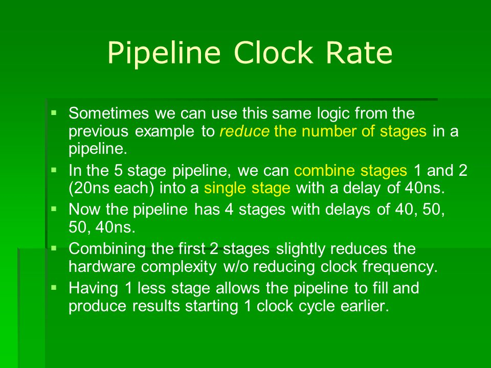 Pipeline Clock Rate Sometimes we can use this same logic from the previous example to reduce the number of stages in a pipeline.