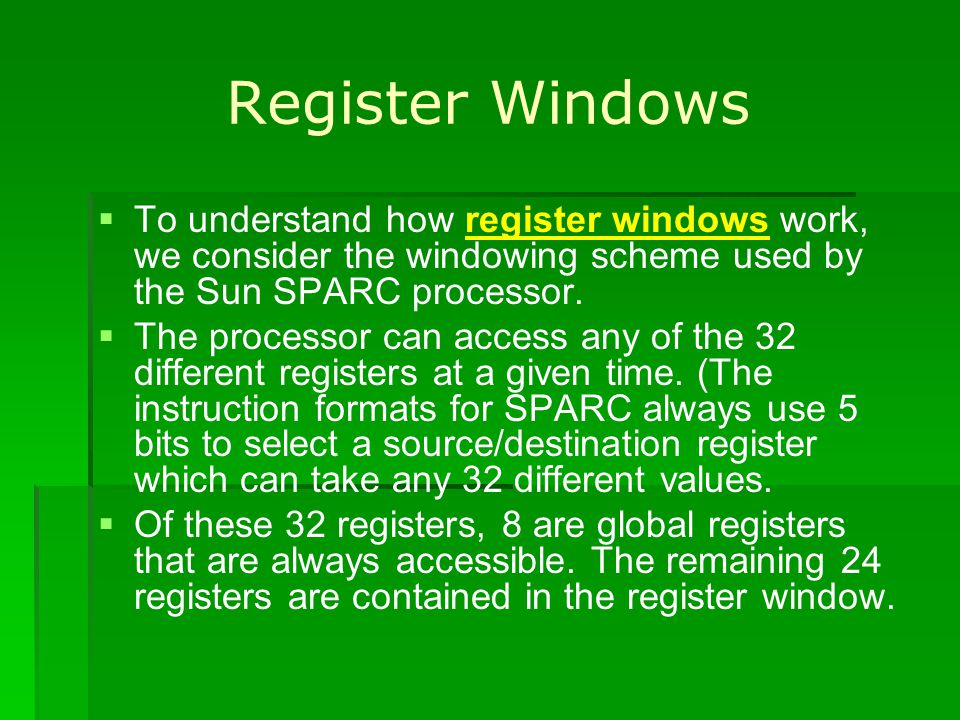 Register Windows To understand how register windows work, we consider the windowing scheme used by the Sun SPARC processor.