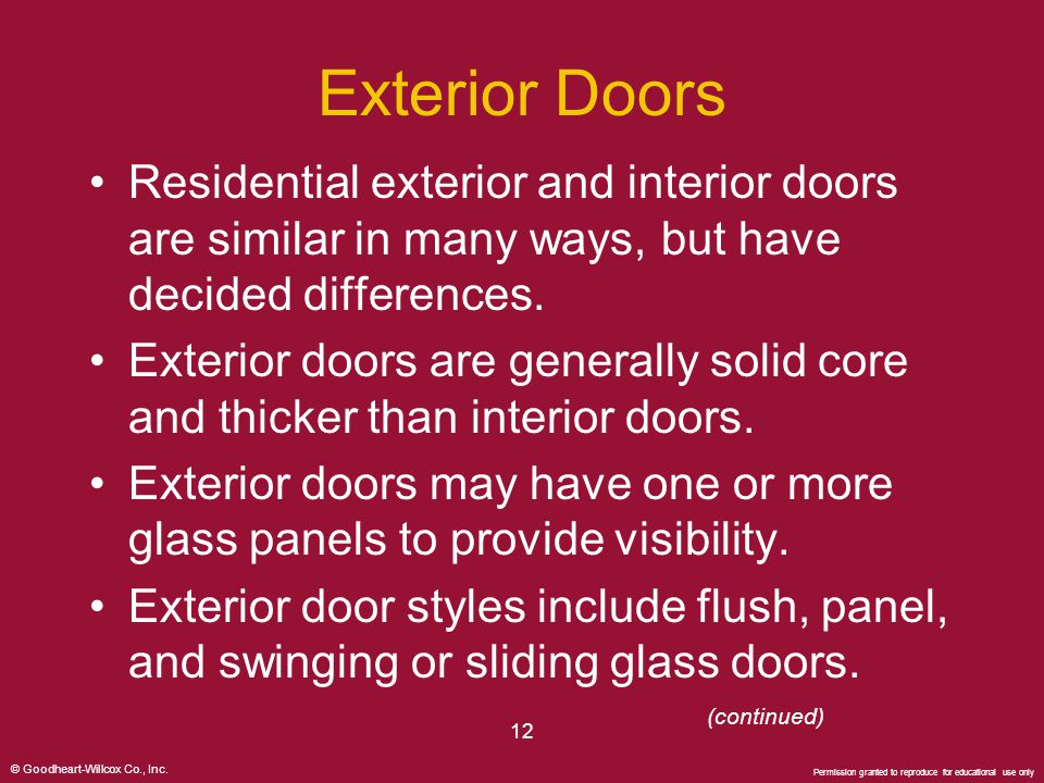 Exterior Doors Residential exterior and interior doors are similar in many ways, but have decided differences.
