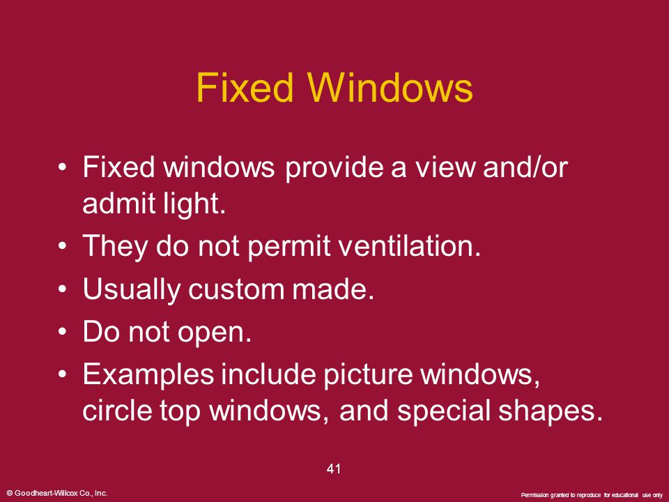 Fixed Windows Fixed windows provide a view and/or admit light.