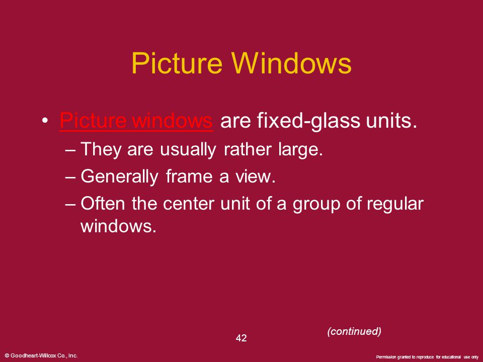Picture Windows Picture windows are fixed-glass units.