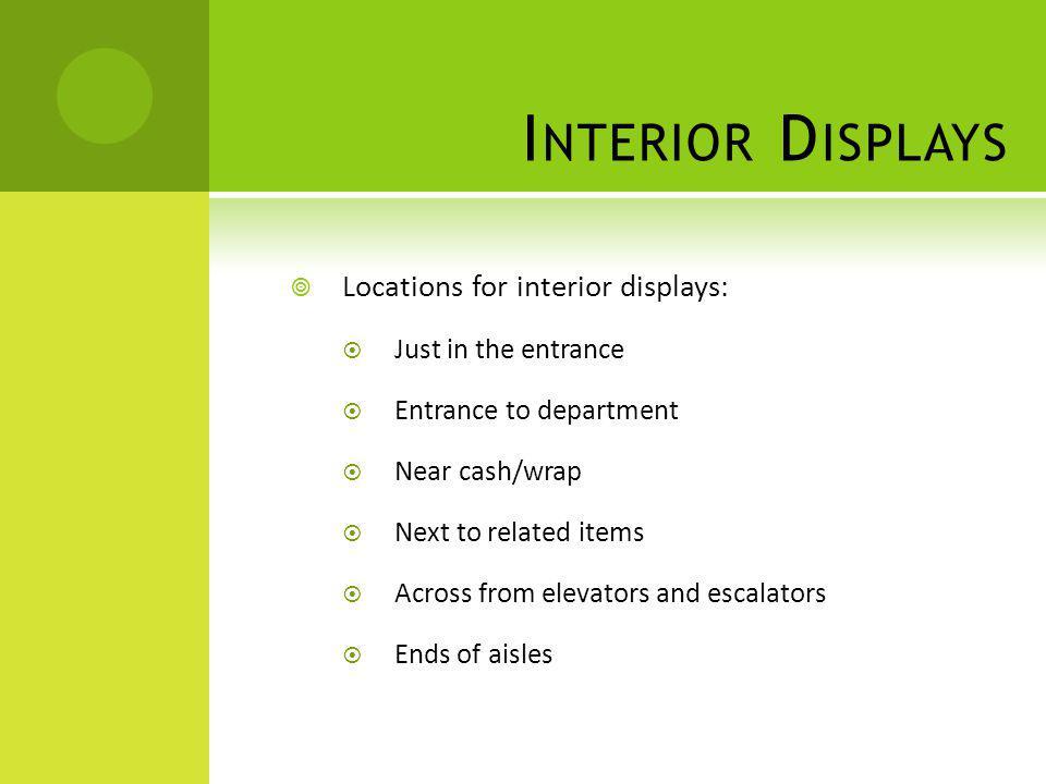 Interior Displays Locations for interior displays: