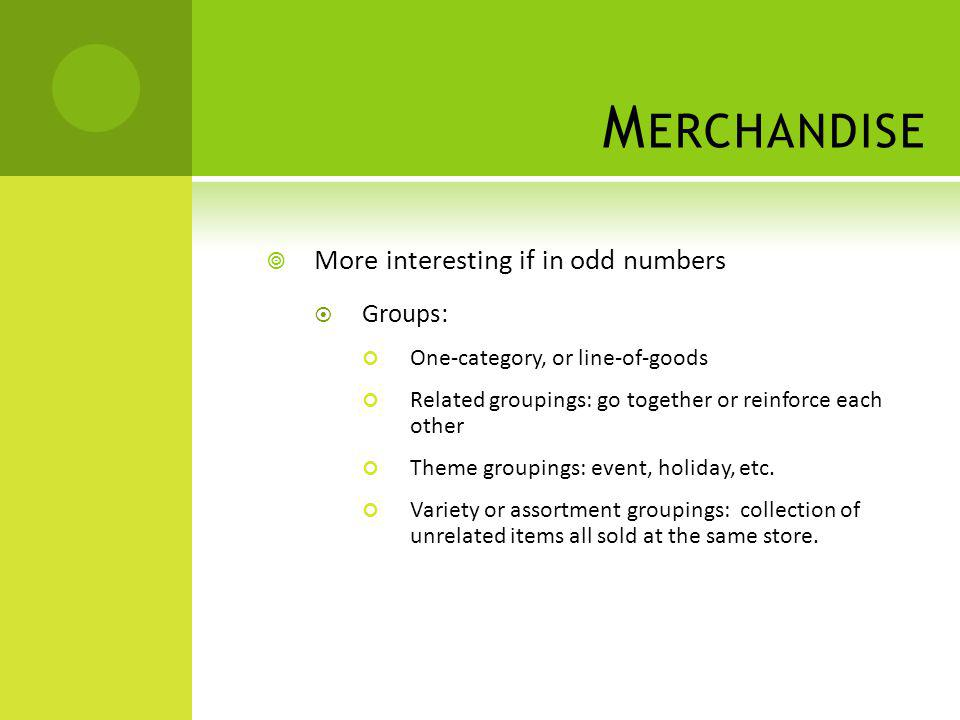 Merchandise More interesting if in odd numbers Groups: