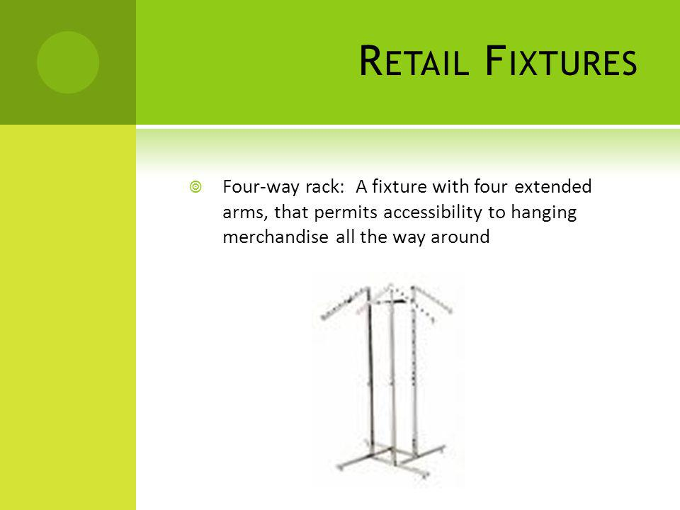 Retail Fixtures Four-way rack: A fixture with four extended arms, that permits accessibility to hanging merchandise all the way around.