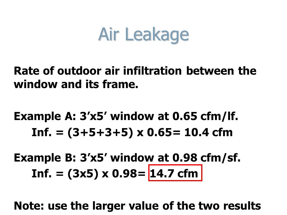 Air Leakage Rate of outdoor air infiltration between the window and its frame. Example A: 3'x5' window at 0.65 cfm/lf.