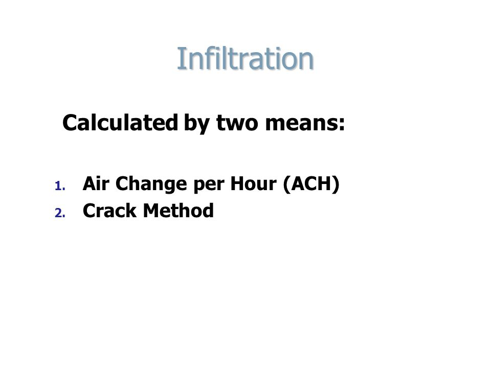 Infiltration Calculated by two means: Air Change per Hour (ACH)