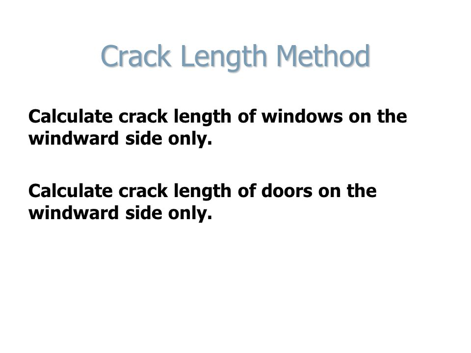 Crack Length Method Calculate crack length of windows on the windward side only.