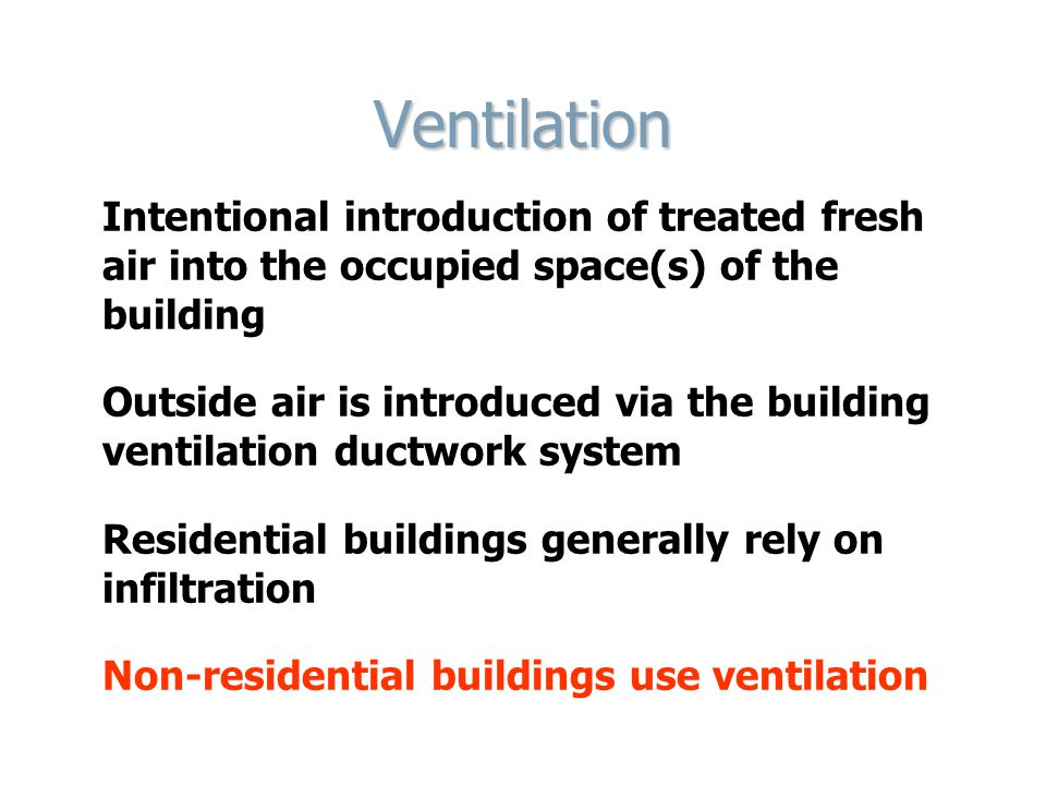 Ventilation Intentional introduction of treated fresh air into the occupied space(s) of the building.