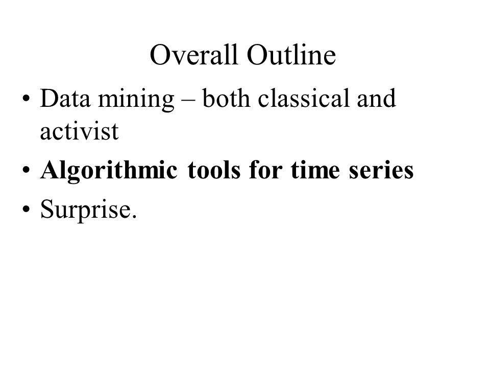 Overall Outline Data mining – both classical and activist