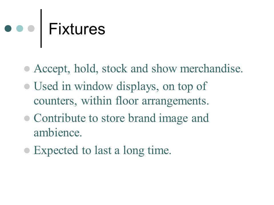 Fixtures Accept, hold, stock and show merchandise.