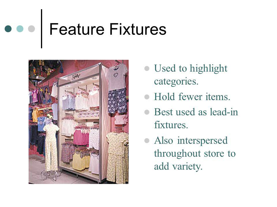 Feature Fixtures Used to highlight categories. Hold fewer items.