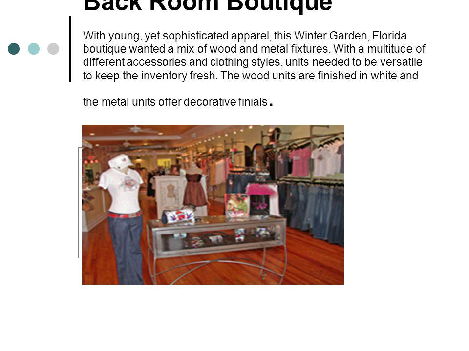 Back Room Boutique With young, yet sophisticated apparel, this Winter Garden, Florida boutique wanted a mix of wood and metal fixtures.