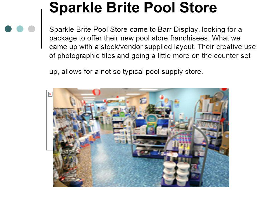 Sparkle Brite Pool Store Sparkle Brite Pool Store came to Barr Display, looking for a package to offer their new pool store franchisees.