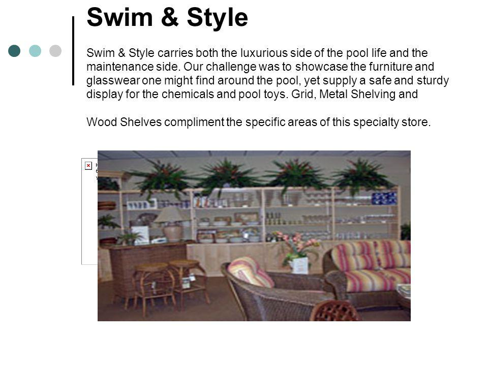 Swim & Style Swim & Style carries both the luxurious side of the pool life and the maintenance side.