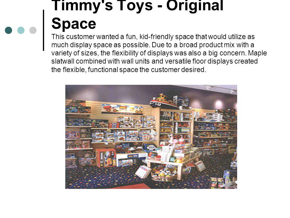 Timmy s Toys - Original Space This customer wanted a fun, kid-friendly space that would utilize as much display space as possible.