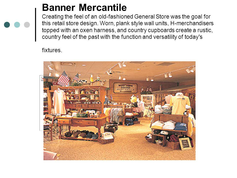 Banner Mercantile Creating the feel of an old-fashioned General Store was the goal for this retail store design.