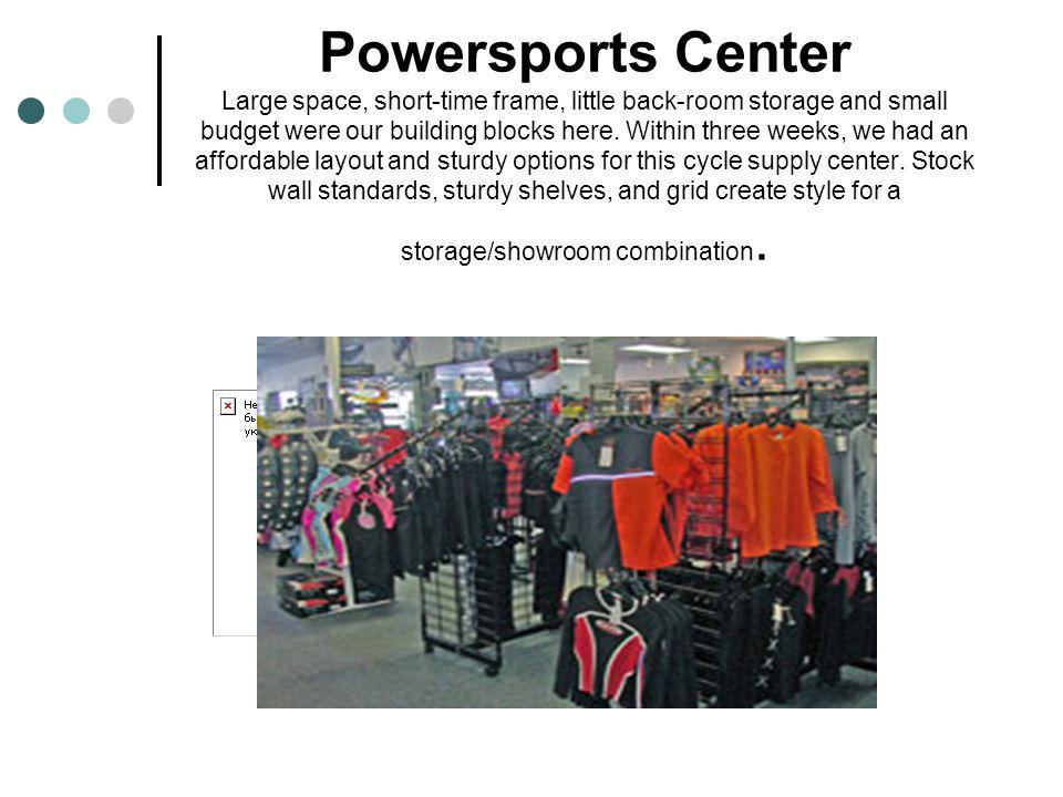 Powersports Center Large space, short-time frame, little back-room storage and small budget were our building blocks here.