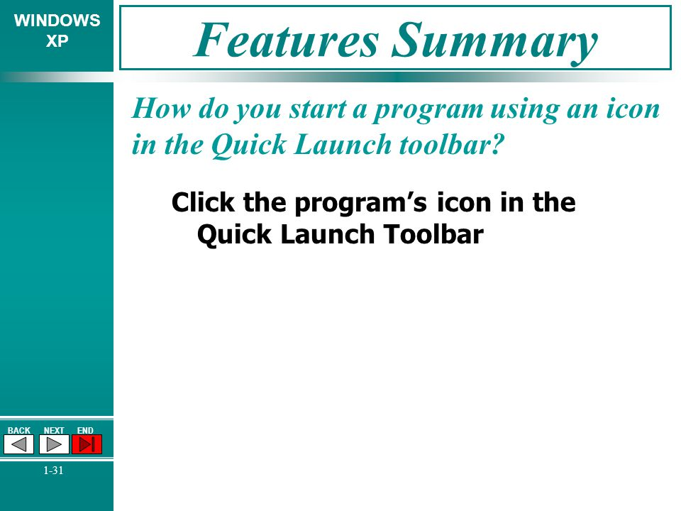 Features Summary How do you start a program using an icon in the Quick Launch toolbar.