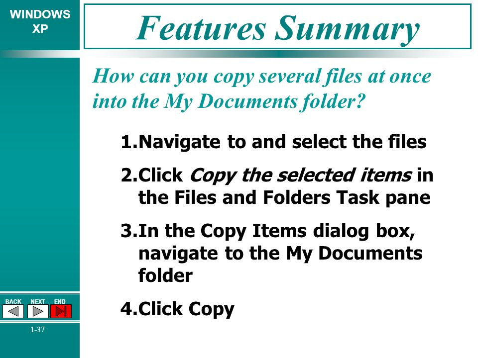 Features Summary How can you copy several files at once into the My Documents folder Navigate to and select the files.