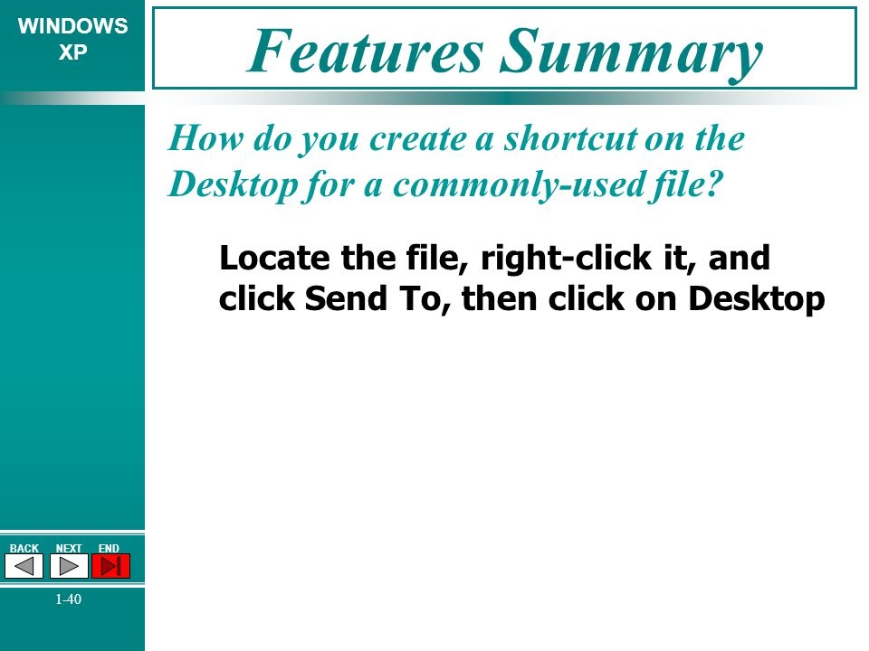 Features Summary How do you create a shortcut on the Desktop for a commonly-used file
