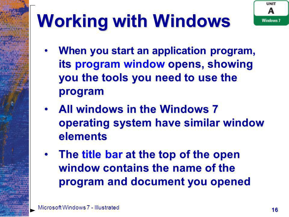 Working with Windows When you start an application program, its program window opens, showing you the tools you need to use the program.
