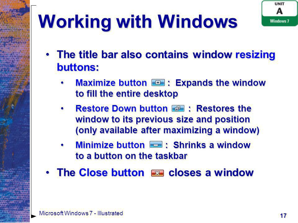 Working with Windows The title bar also contains window resizing buttons: Maximize button : Expands the window to fill the entire desktop.