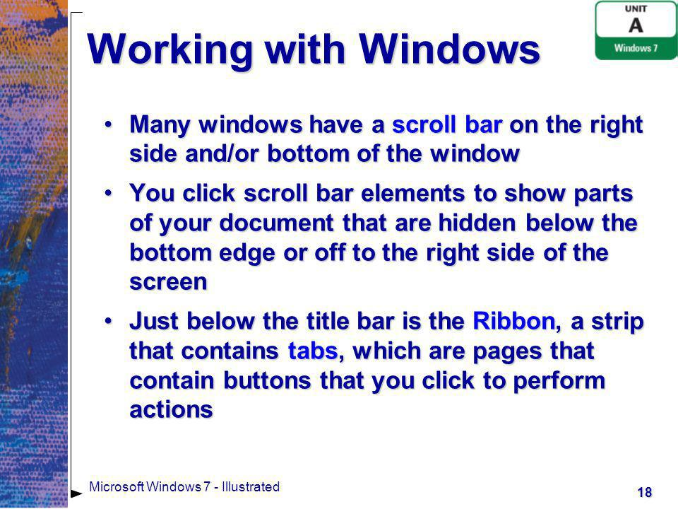 Working with Windows Many windows have a scroll bar on the right side and/or bottom of the window.