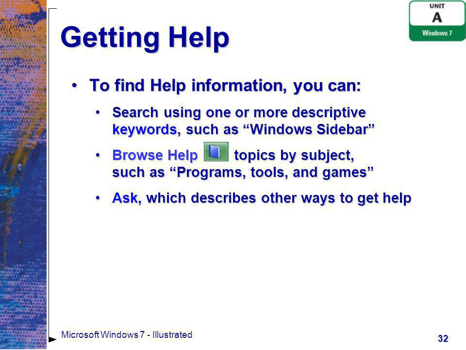 Getting Help To find Help information, you can: