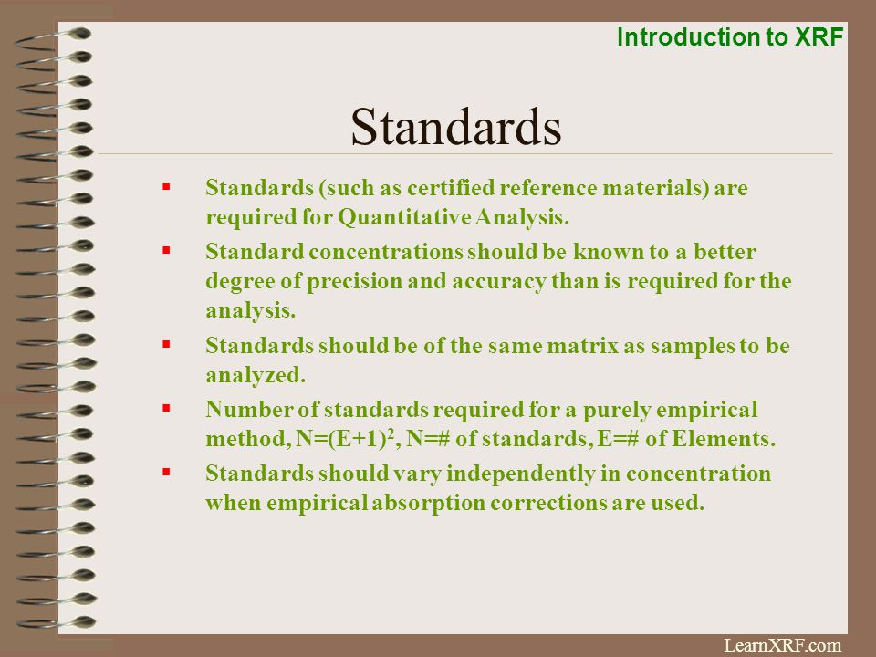 Standards Standards (such as certified reference materials) are required for Quantitative Analysis.